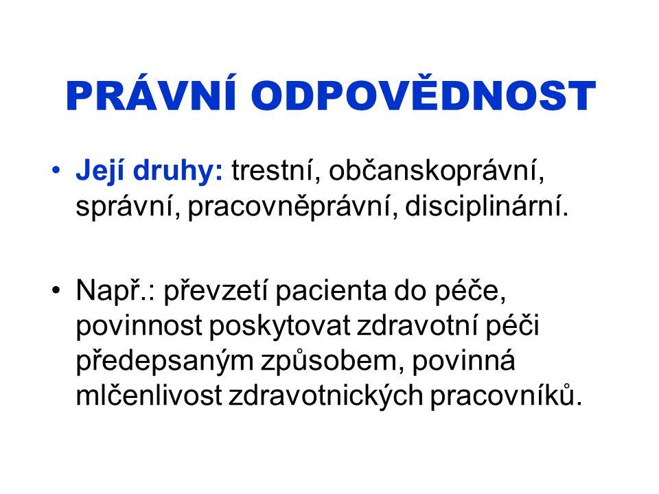 PRÁVNÍ ODPOVĚDNOST Její druhy: trestní, občanskoprávní, správní, pracovněprávní, disciplinární. Např.: převzetí pacienta do péče, povinnost poskytovat