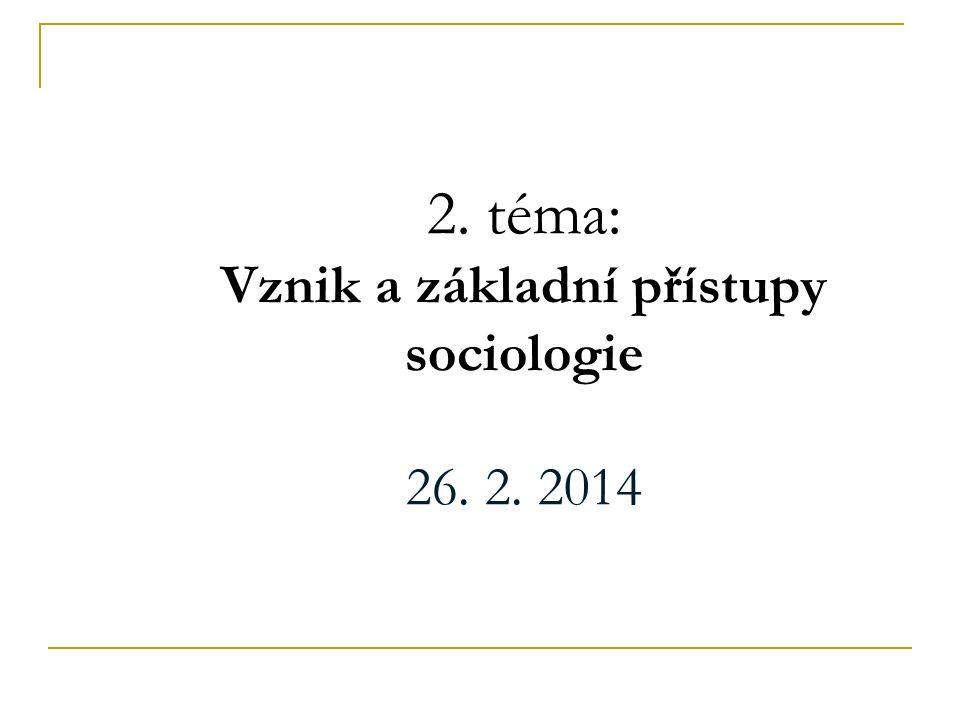 2. téma: Vznik a základní přístupy sociologie 26. 2. 2014