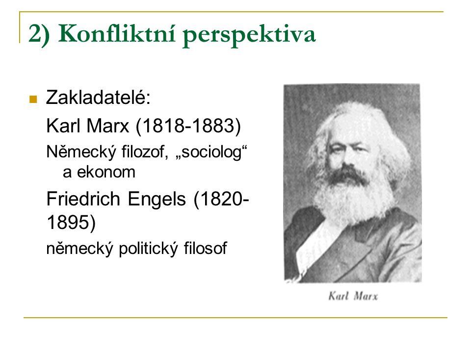 """2) Konfliktní perspektiva Zakladatelé: Karl Marx (1818-1883) Německý filozof, """"sociolog a ekonom Friedrich Engels (1820- 1895) německý politický filosof"""