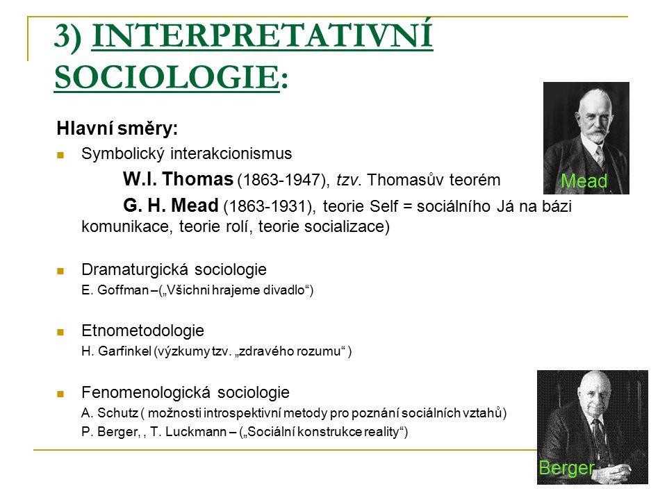 3) INTERPRETATIVNÍ SOCIOLOGIE: Hlavní směry: Symbolický interakcionismus W.I. Thomas (1863-1947), tzv. Thomasův teorém G. H. Mead (1863-1931), teorie