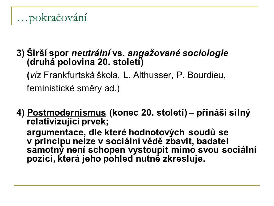 …pokračování 3)Širší spor neutrální vs. angažované sociologie (druhá polovina 20. století) (viz Frankfurtská škola, L. Althusser, P. Bourdieu, feminis
