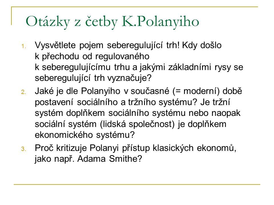Otázky z četby K.Polanyiho 1. Vysvětlete pojem seberegulující trh! Kdy došlo k přechodu od regulovaného k seberegulujícímu trhu a jakými základními ry