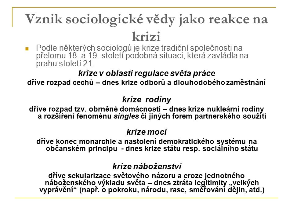 Vznik sociologické vědy jako reakce na krizi Podle některých sociologů je krize tradiční společnosti na přelomu 18.