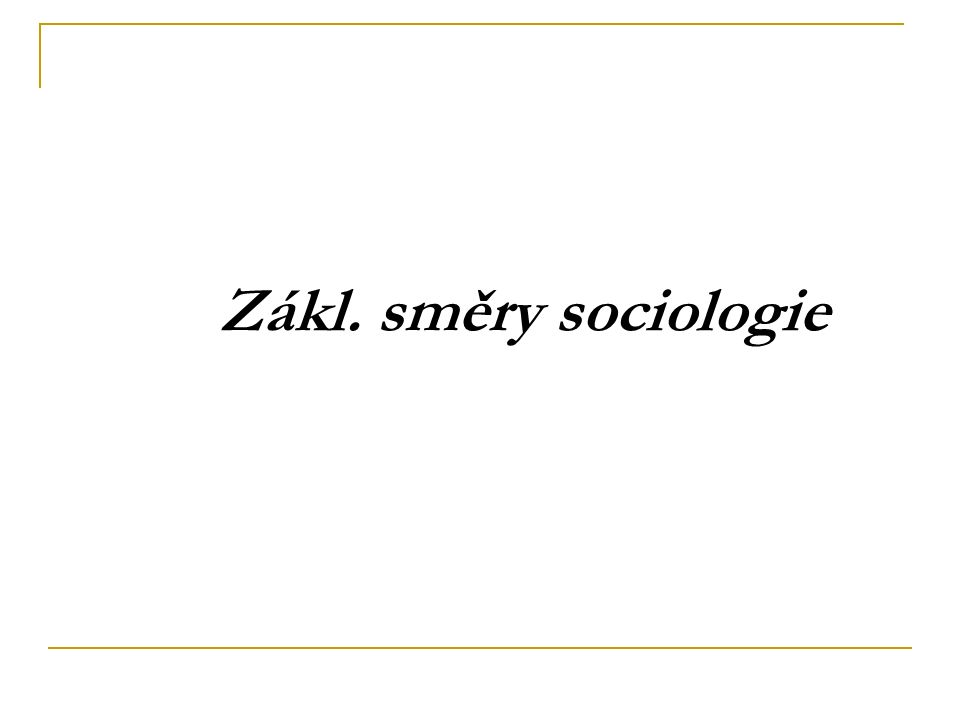 Zákl. směry sociologie