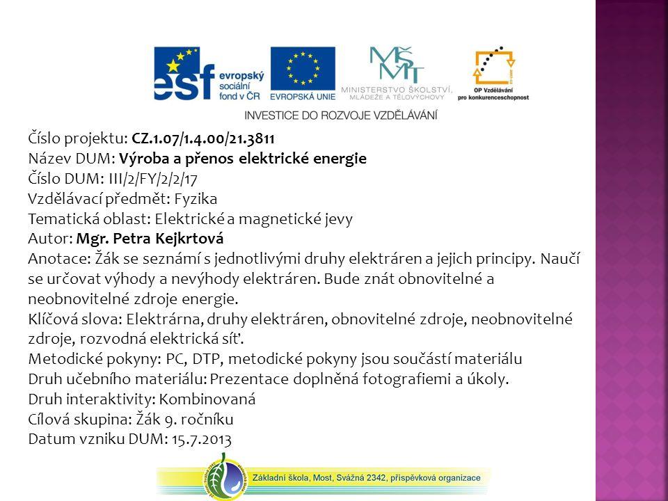 Číslo projektu: CZ.1.07/1.4.00/21.3811 Název DUM: Výroba a přenos elektrické energie Číslo DUM: III/2/FY/2/2/17 Vzdělávací předmět: Fyzika Tematická oblast: Elektrické a magnetické jevy Autor: Mgr.