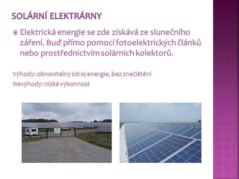  Elektrická energie se zde získává ze slunečního záření. Buď přímo pomocí fotoelektrických článků nebo prostřednictvím solárních kolektorů. Výhody: o