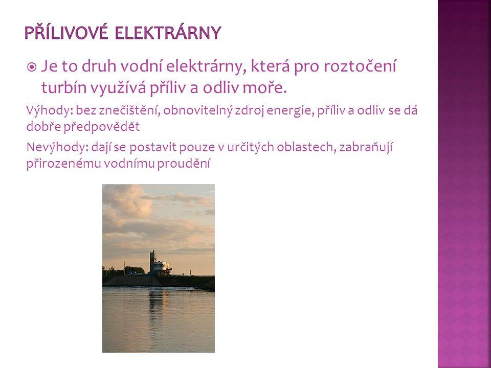  Je to druh vodní elektrárny, která pro roztočení turbín využívá příliv a odliv moře. Výhody: bez znečištění, obnovitelný zdroj energie, příliv a odl
