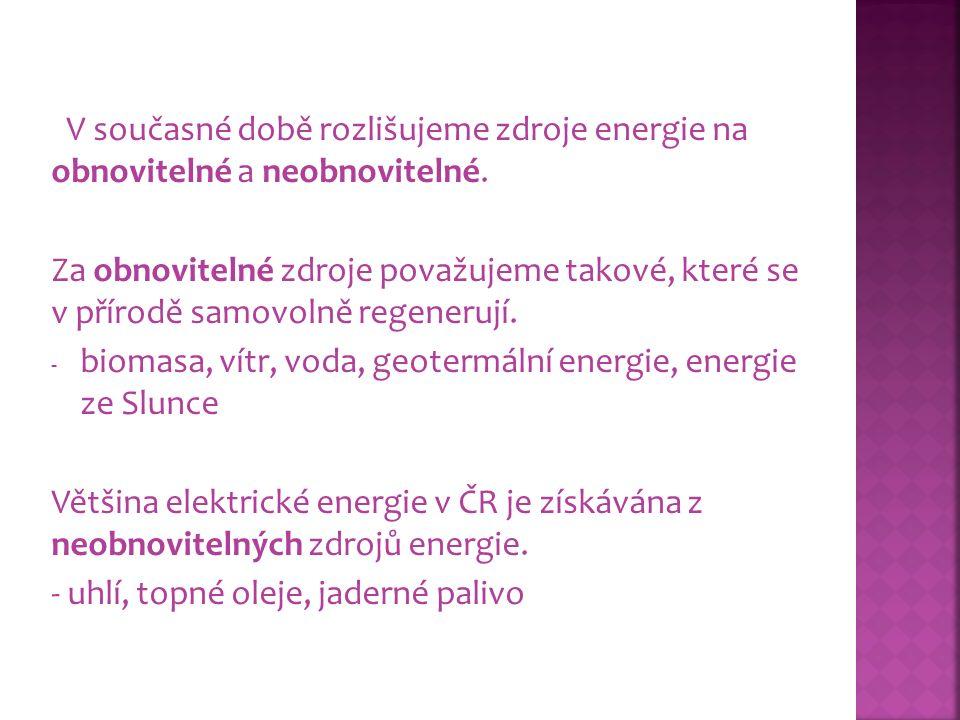 V současné době rozlišujeme zdroje energie na obnovitelné a neobnovitelné. Za obnovitelné zdroje považujeme takové, které se v přírodě samovolně regen