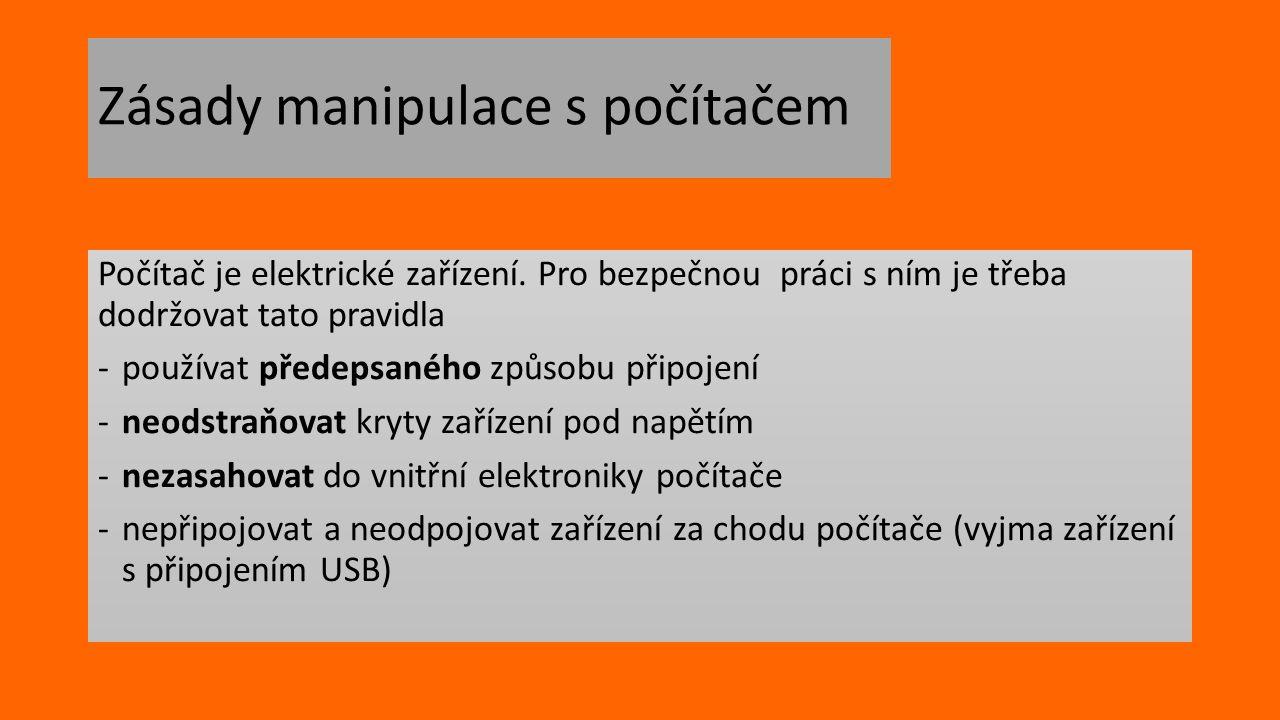 Zásady manipulace s počítačem Počítač je elektrické zařízení. Pro bezpečnou práci s ním je třeba dodržovat tato pravidla ‐používat předepsaného způsob