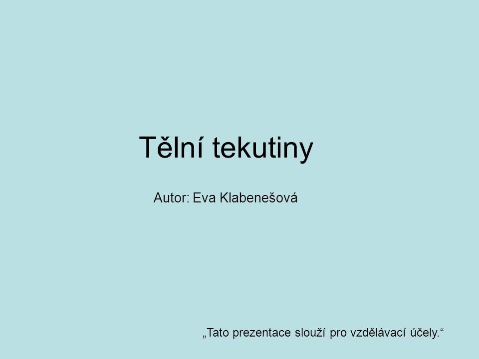 """Tělní tekutiny """"Tato prezentace slouží pro vzdělávací účely."""" Autor: Eva Klabenešová"""