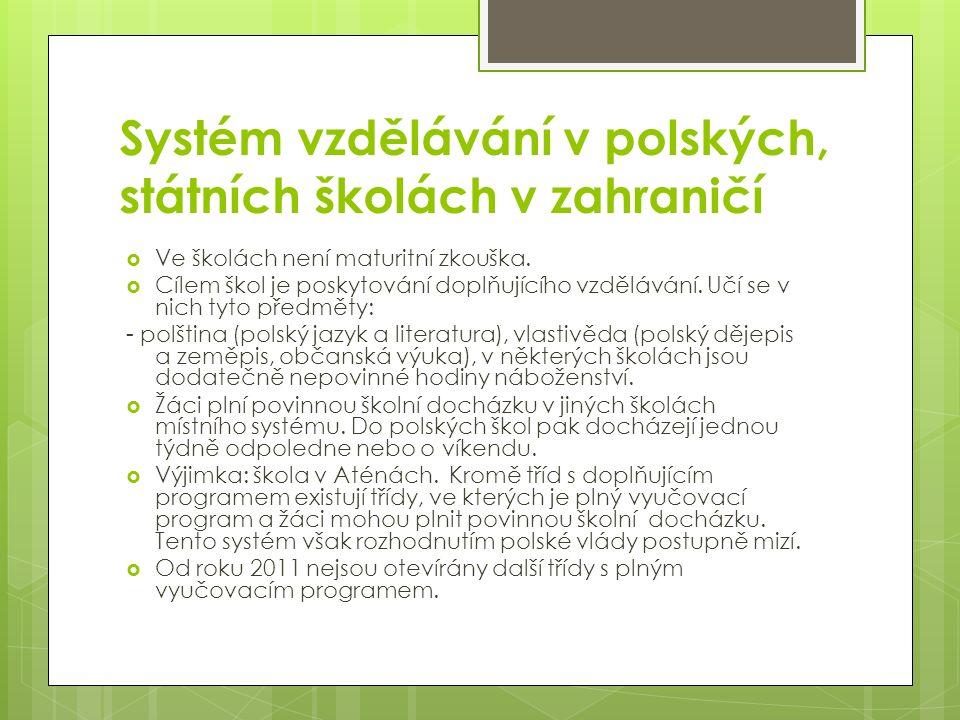 Systém vzdělávání v polských, státních školách v zahraničí  Ve školách není maturitní zkouška.  Cílem škol je poskytování doplňujícího vzdělávání. U