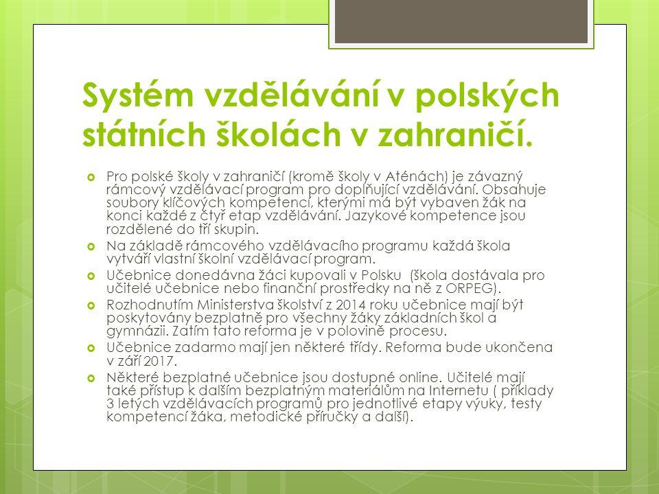 Systém vzdělávání v polských státních školách v zahraničí.  Pro polské školy v zahraničí (kromě školy v Aténách) je závazný rámcový vzdělávací progra