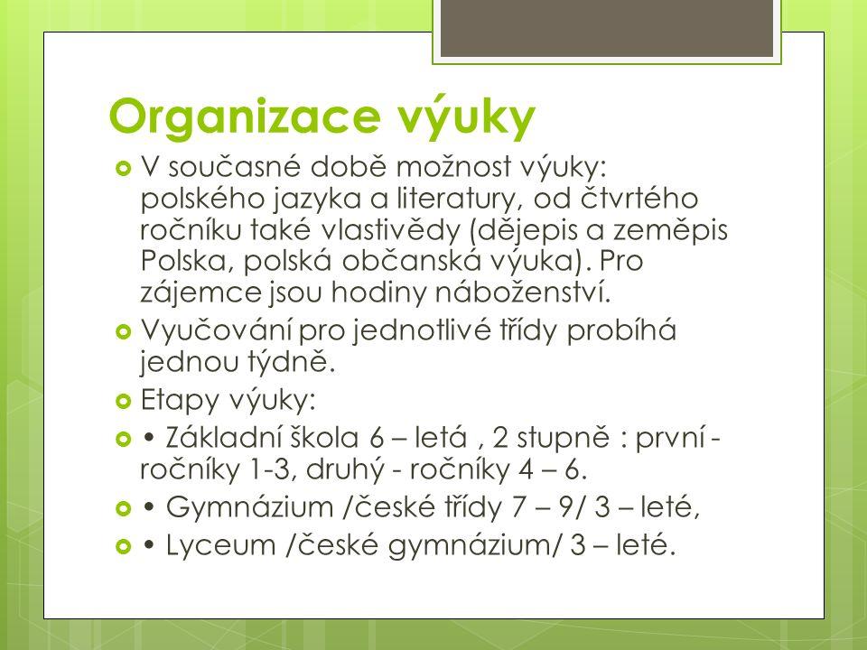 Organizace výuky  V současné době možnost výuky: polského jazyka a literatury, od čtvrtého ročníku také vlastivědy (dějepis a zeměpis Polska, polská