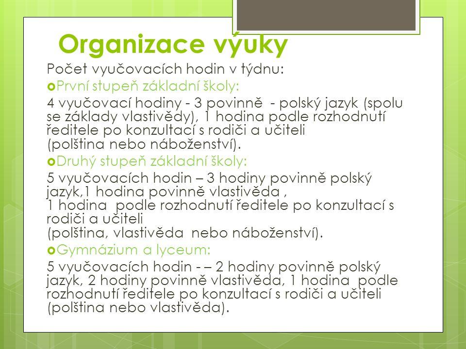 Organizace výuky Počet vyučovacích hodin v týdnu:  První stupeň základní školy: 4 vyučovací hodiny - 3 povinně - polský jazyk (spolu se základy vlast