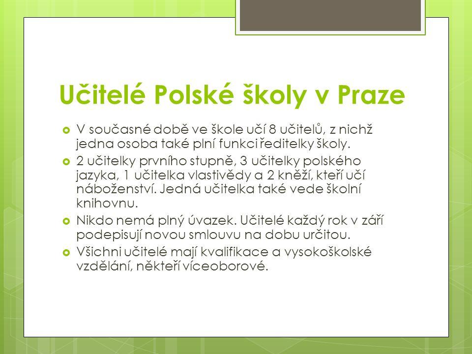Učitelé Polské školy v Praze  V současné době ve škole učí 8 učitelů, z nichž jedna osoba také plní funkci ředitelky školy.  2 učitelky prvního stup