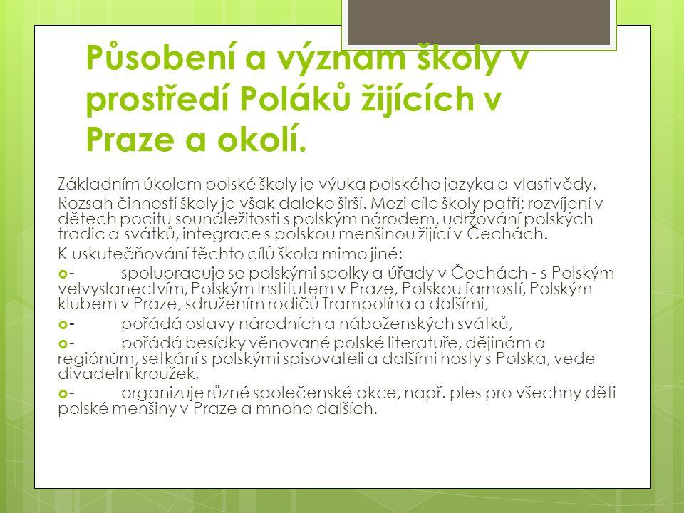 Působení a význam školy v prostředí Poláků žijících v Praze a okolí. Základním úkolem polské školy je výuka polského jazyka a vlastivědy. Rozsah činno