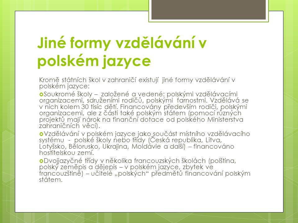 Jiné formy vzdělávání v polském jazyce Kromě státních škol v zahraničí existují jiné formy vzdělávání v polském jazyce:  Soukromé školy – založené a