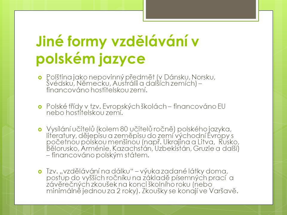 Jiné formy vzdělávání v polském jazyce  Polština jako nepovinný předmět (v Dánsku, Norsku, Švédsku, Německu, Austrálii a dalších zemích) – financován