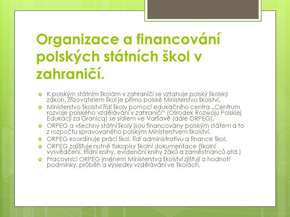 Organizace a financování polských státních škol v zahraničí  Ředitel školy : posílá do ORPEGu výroční zprávy o vzdělávací, kulturní a integrační činnosti školy, měsíční zprávy o výdajích, dále půlroční zprávy o stavu financí a majetku školy.