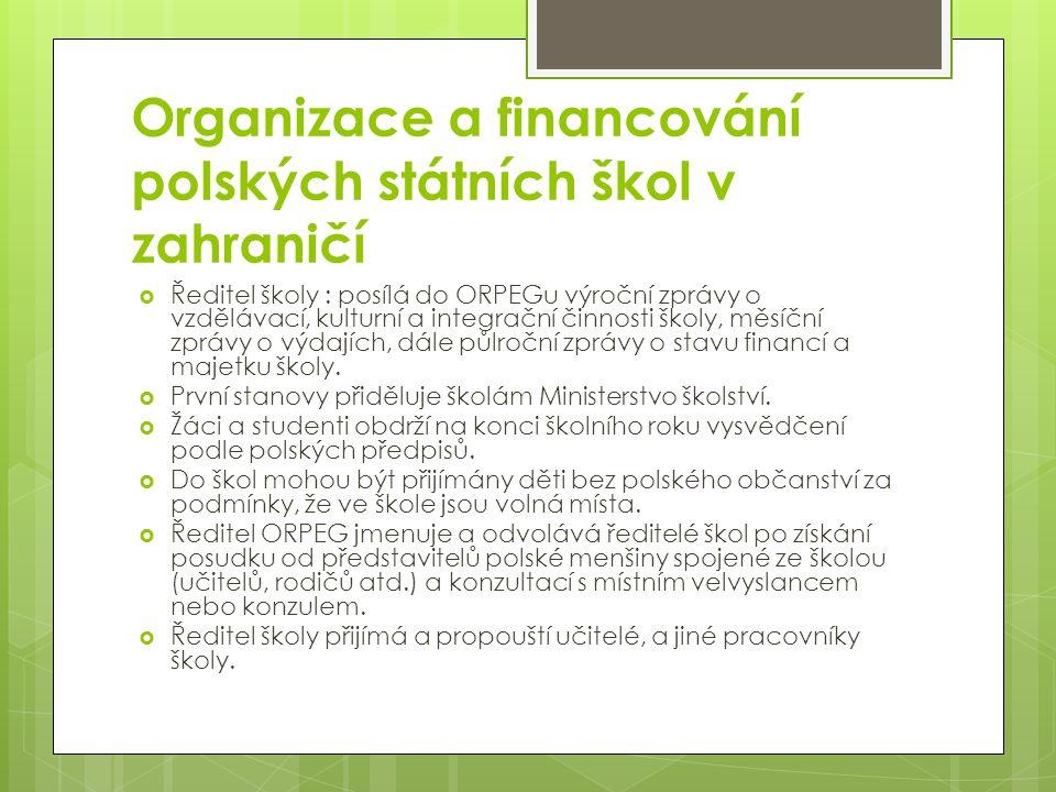Organizace a financování polských státních škol v zahraničí  Ředitel školy : posílá do ORPEGu výroční zprávy o vzdělávací, kulturní a integrační činn
