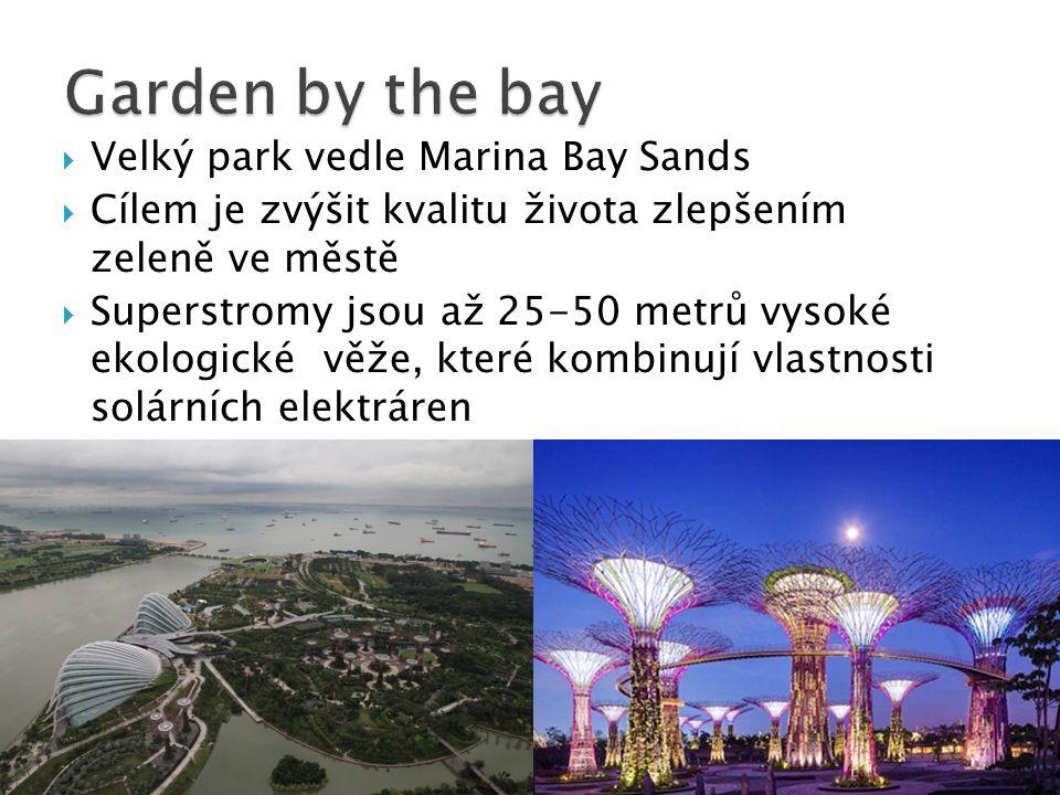  Velký park vedle Marina Bay Sands  Cílem je zvýšit kvalitu života zlepšením zeleně ve městě  Superstromy jsou až 25-50 metrů vysoké ekologické věže, které kombinují vlastnosti solárních elektráren