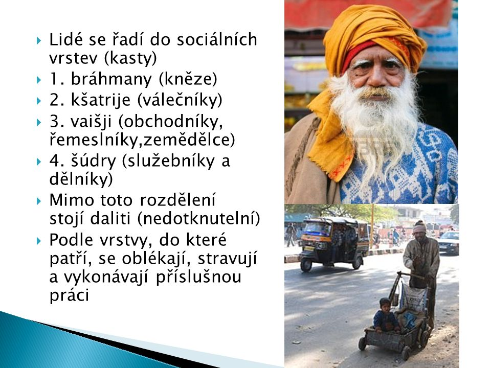  Lidé se řadí do sociálních vrstev (kasty)  1.bráhmany (kněze)  2.