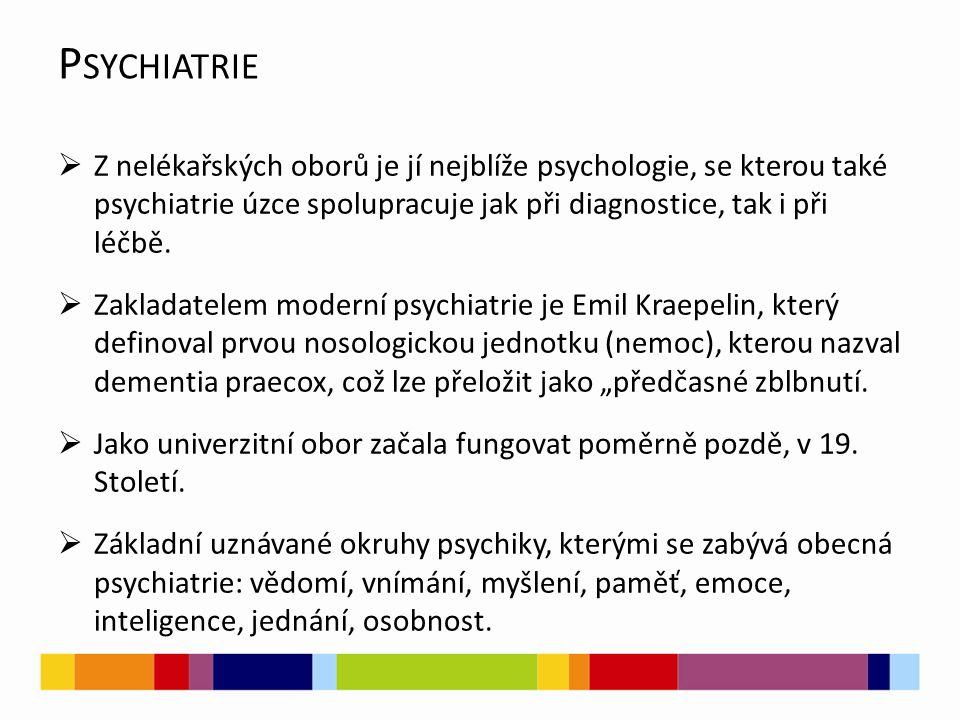 P SYCHIATRIE  Z nelékařských oborů je jí nejblíže psychologie, se kterou také psychiatrie úzce spolupracuje jak při diagnostice, tak i při léčbě.  Z