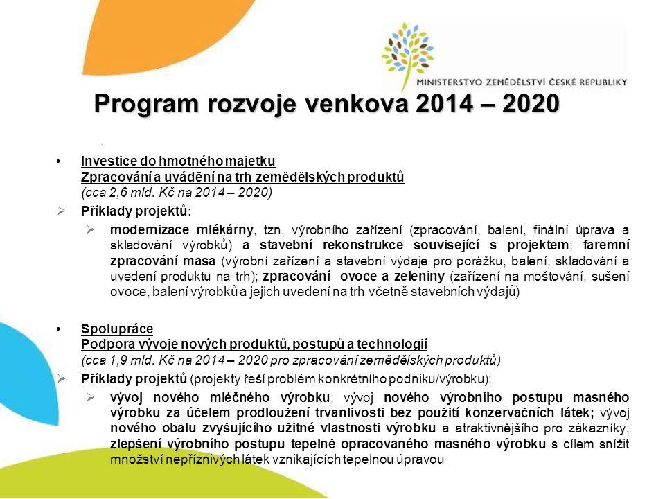 Program rozvoje venkova 2014 – 2020 Investice do hmotného majetku Zpracování a uvádění na trh zemědělských produktů (cca 2,6 mld.