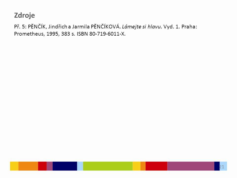 Zdroje Př. 5: PĚNČÍK, Jindřich a Jarmila PĚNČÍKOVÁ. Lámejte si hlavu. Vyd. 1. Praha: Prometheus, 1995, 383 s. ISBN 80-719-6011-X. 21