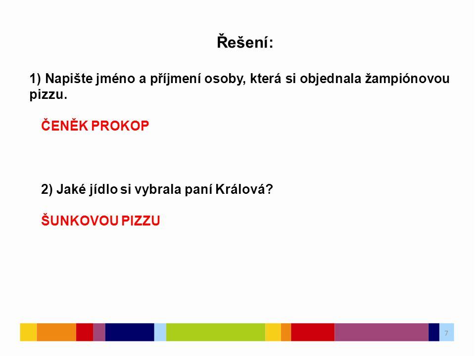 7 7 Řešení: 1) Napište jméno a příjmení osoby, která si objednala žampiónovou pizzu.
