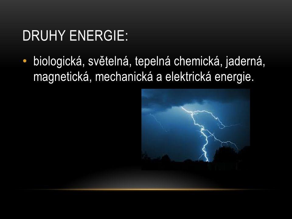 DRUHY ENERGIE: biologická, světelná, tepelná chemická, jaderná, magnetická, mechanická a elektrická energie.