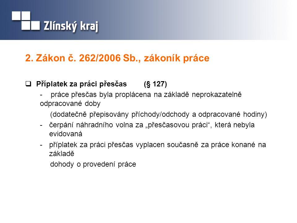 2. Zákon č. 262/2006 Sb., zákoník práce  Příplatek za práci přesčas(§ 127) - práce přesčas byla proplácena na základě neprokazatelně odpracované doby