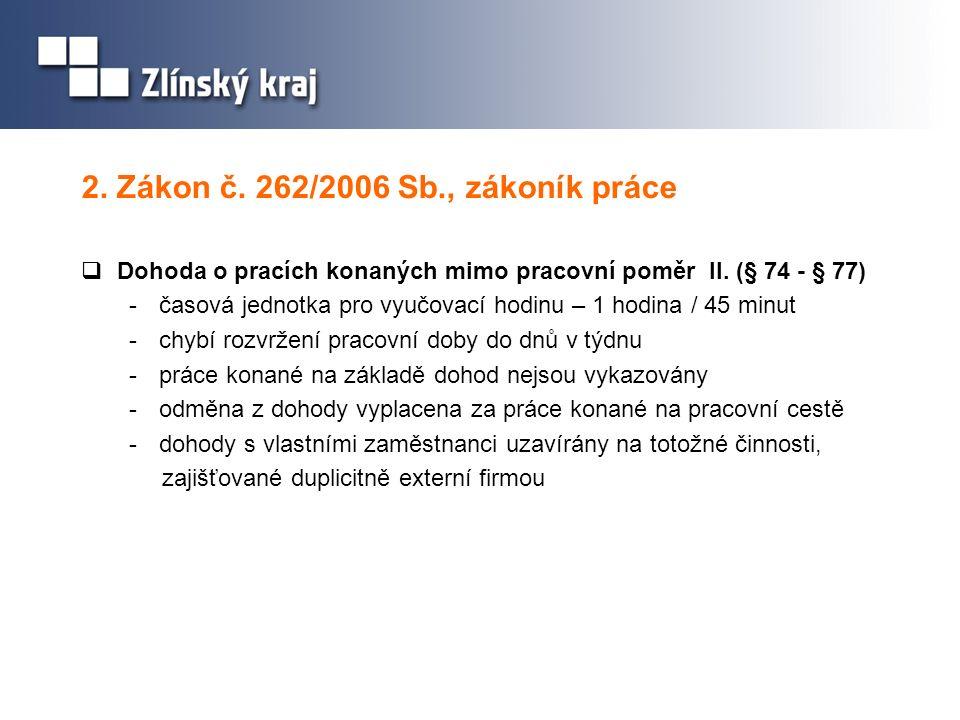 2. Zákon č. 262/2006 Sb., zákoník práce  Dohoda o pracích konaných mimo pracovní poměr II. (§ 74 - § 77) -časová jednotka pro vyučovací hodinu – 1 ho