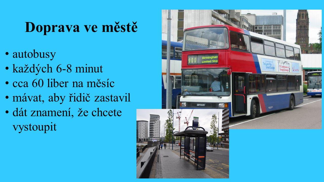 Doprava ve městě autobusy každých 6-8 minut cca 60 liber na měsíc mávat, aby řidič zastavil dát znamení, že chcete vystoupit