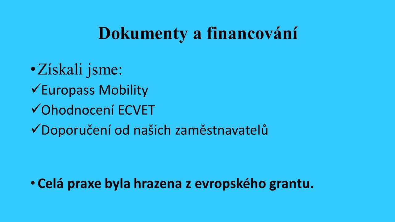 Dokumenty a financování Získali jsme: Europass Mobility Ohodnocení ECVET Doporučení od našich zaměstnavatelů Celá praxe byla hrazena z evropského grantu.