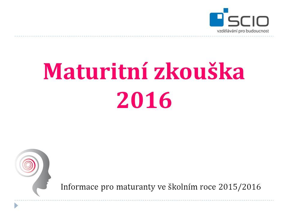 Maturitní zkouška 2016 Informace pro maturanty ve školním roce 2015/2016