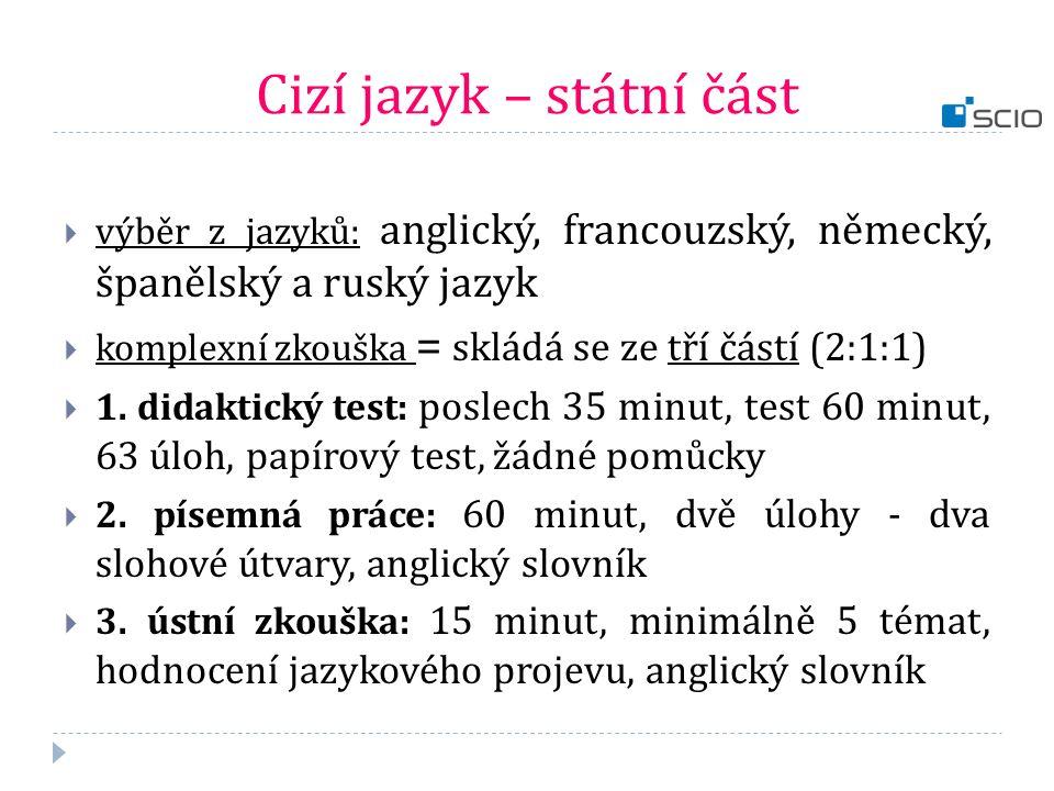 Cizí jazyk – státní část  výběr z jazyků: anglický, francouzský, německý, španělský a ruský jazyk  komplexní zkouška = skládá se ze tří částí (2:1:1