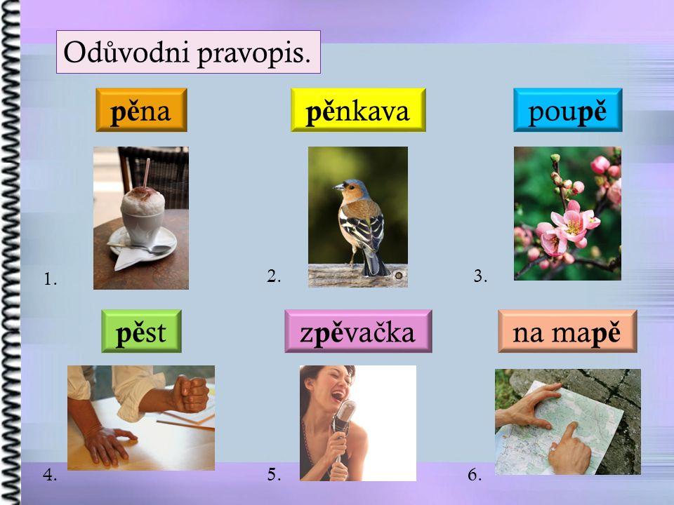 Od ů vodni pravopis. pou p ě z p ě va č ka p ě st p ě na p ě nkava na ma p ě 1. 2.3. 4.5.6.