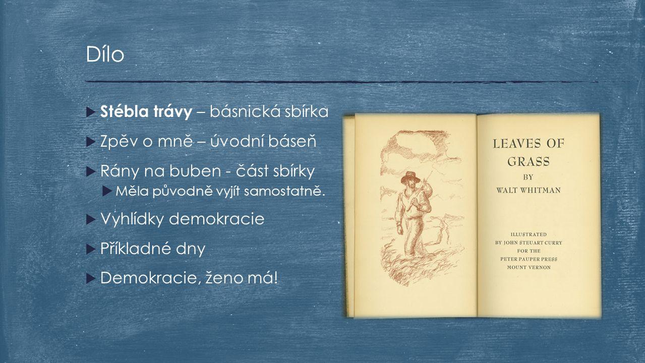  Stébla trávy – básnická sbírka  Zpěv o mně – úvodní báseň  Rány na buben - část sbírky  Měla původně vyjít samostatně.  Vyhlídky demokracie  Př
