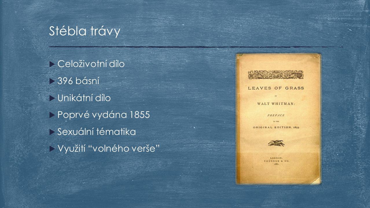 """ Celoživotní dílo  396 básní  Unikátní dílo  Poprvé vydána 1855  Sexuální tématika  Využití """"volného verše"""" Stébla trávy"""