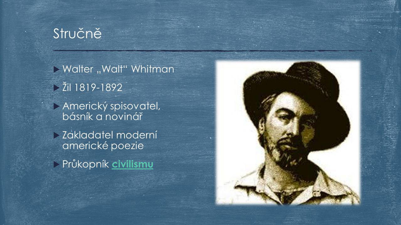 """ Walter """"Walt"""" Whitman  Žil 1819-1892  Americký spisovatel, básník a novinář  Zakladatel moderní americké poezie  Průkopník civilismu civilismu S"""