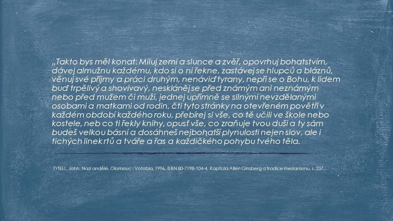 """TYTELL, John. Nazí andělé. Olomouc : Votobia, 1996. ISBN 80-7198-104-4. Kapitola Allen Ginsberg a tradice mesianismu, s. 237. """"Takto bys měl konat: Mi"""