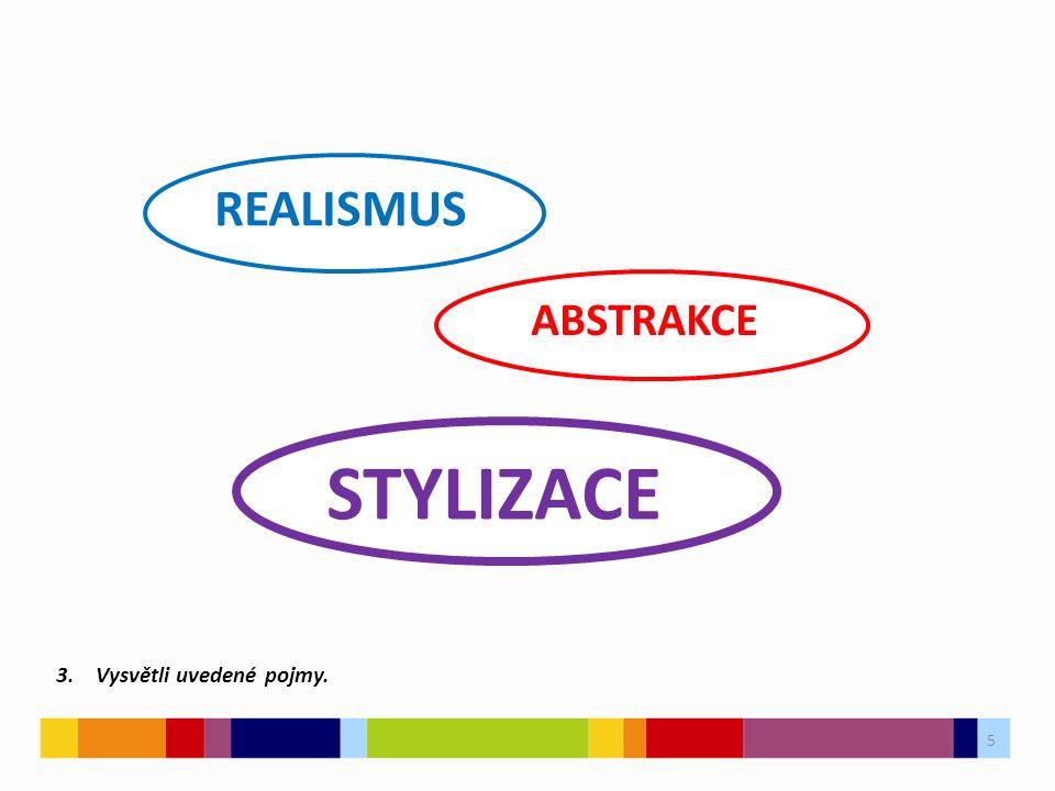 5 03 STYLIZACE ABSTRAKCE REALISMUS 3. Vysvětli uvedené pojmy.