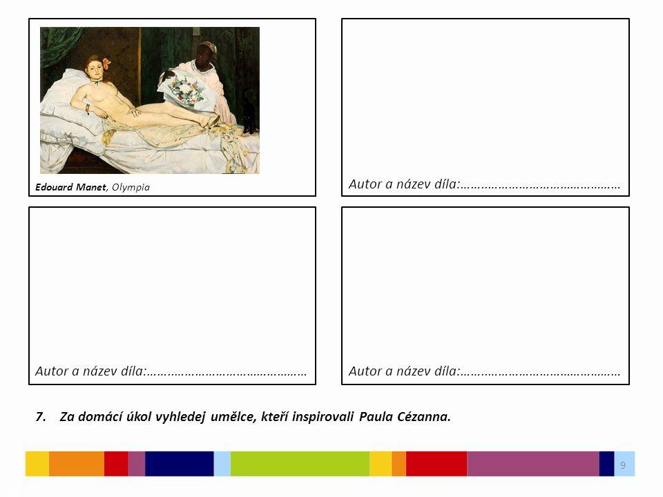 9 03 7.Za domácí úkol vyhledej umělce, kteří inspirovali Paula Cézanna.