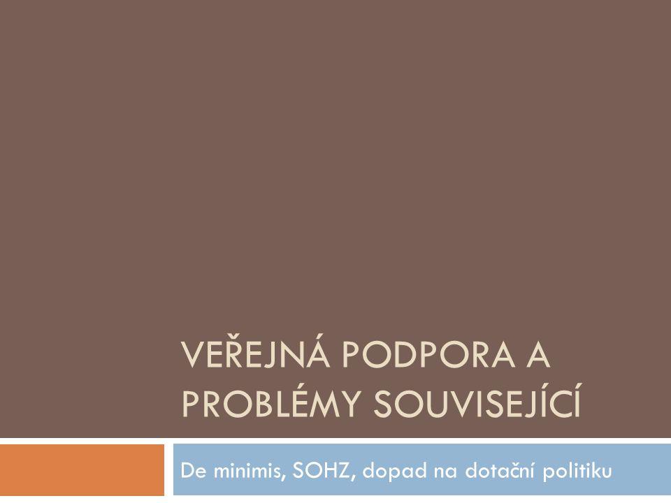 VEŘEJNÁ PODPORA A PROBLÉMY SOUVISEJÍCÍ De minimis, SOHZ, dopad na dotační politiku