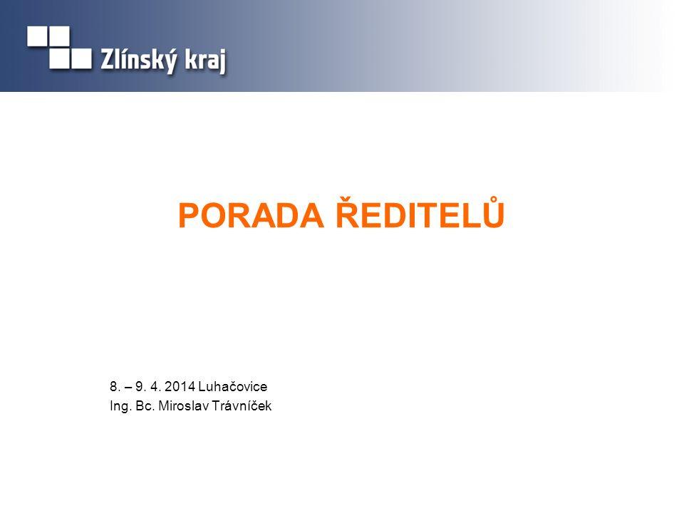 PORADA ŘEDITELŮ 8. – 9. 4. 2014 Luhačovice Ing. Bc. Miroslav Trávníček