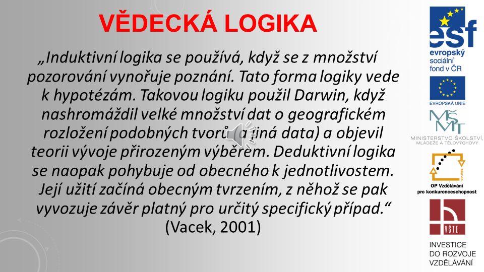 """VĚDECKÁ LOGIKA """"Induktivní logika se používá, když se z množství pozorování vynořuje poznání."""