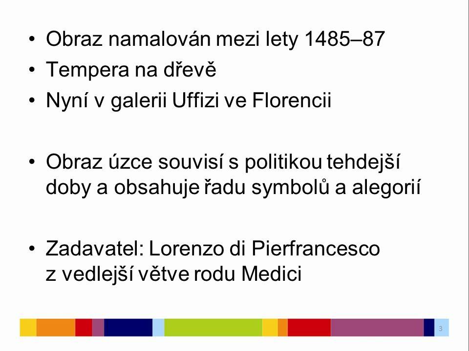 Obraz namalován mezi lety 1485–87 Tempera na dřevě Nyní v galerii Uffizi ve Florencii Obraz úzce souvisí s politikou tehdejší doby a obsahuje řadu symbolů a alegorií Zadavatel: Lorenzo di Pierfrancesco z vedlejší větve rodu Medici 3