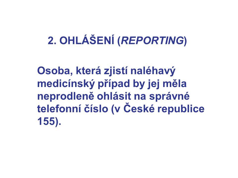 2. OHLÁŠENÍ (REPORTING) Osoba, která zjistí naléhavý medicínský případ by jej měla neprodleně ohlásit na správné telefonní číslo (v České republice 15