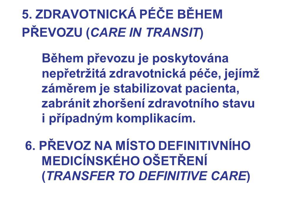 5. ZDRAVOTNICKÁ PÉČE BĚHEM PŘEVOZU (CARE IN TRANSIT) Během převozu je poskytována nepřetržitá zdravotnická péče, jejímž záměrem je stabilizovat pacien